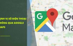 Hướng dẫn cách định vị số điện thoại thông qua Google Maps 2020